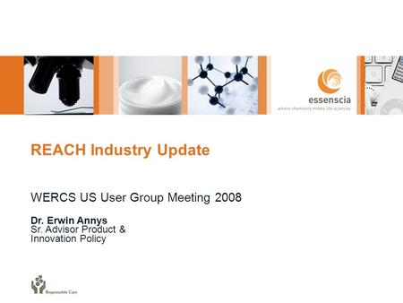 REACH Industry Update WERCS US User Group Meeting 2008 Dr. Erwin Annys Sr. Advisor Product & Innovation Policy.