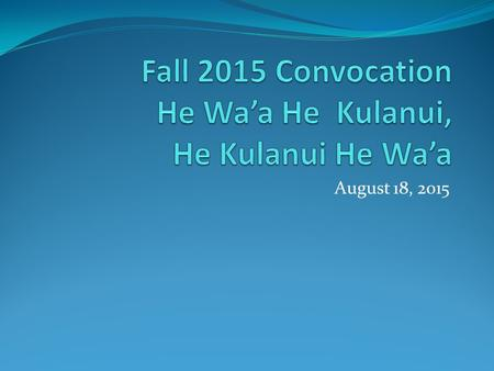August 18, 2015. Who are our students? Full Time/Part Time UH System/KCC.
