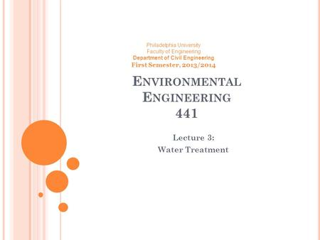 E NVIRONMENTAL E NGINEERING 441 Lecture 3: Water Treatment Philadelphia University Faculty of Engineering Department of Civil Engineering First Semester,