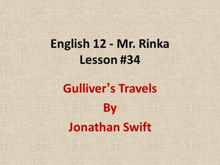 English 12 - Mr. Rinka Lesson #34 Gulliver's Travels By Jonathan Swift.