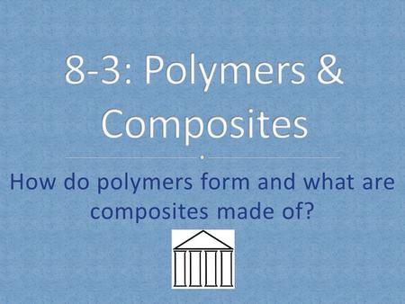 How do polymers form and what are composites made of?