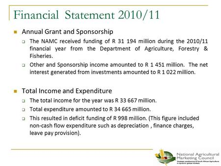 Financial Statement 2010/11 Annual Grant and Sponsorship  The NAMC received funding of R 31 194 million during the 2010/11 financial year from the Department.