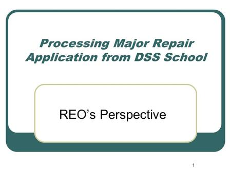 Processing Major Repair Application from DSS School REO's Perspective 1.