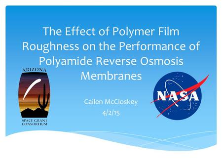The Effect of Polymer Film Roughness on the Performance of Polyamide Reverse Osmosis Membranes Cailen McCloskey 4/2/15.