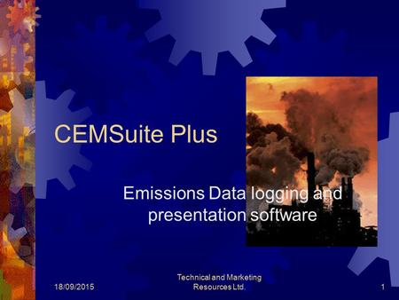 18/09/2015 Technical and Marketing Resources Ltd.1 CEMSuite Plus Emissions Data logging and presentation software.