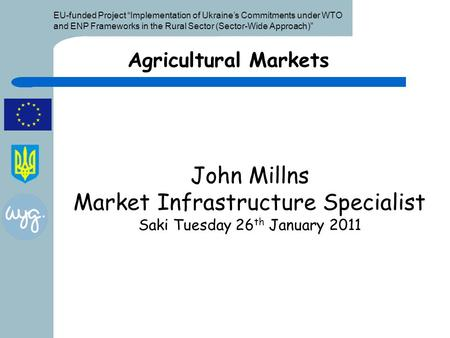 "EU-funded Project ""Implementation of Ukraine's Commitments under WTO and ENP Frameworks in the Rural Sector (Sector-Wide Approach)"" John Millns Market."