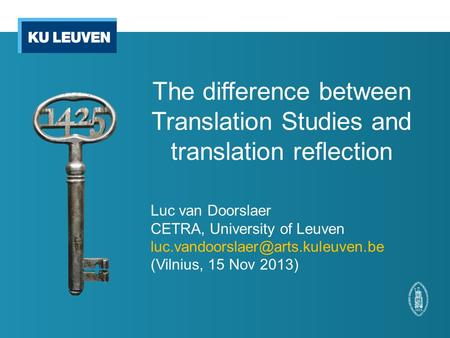 The difference between Translation Studies and translation reflection Luc van Doorslaer CETRA, University of Leuven (Vilnius,
