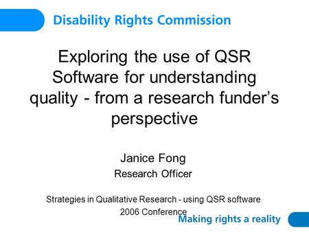 Exploring the use of QSR Software for understanding quality - from a research funder's perspective Janice Fong Research Officer Strategies in Qualitative.