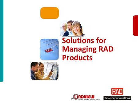 RADview Moscow 2011 Slide 1 Solutions for Managing RAD Products.
