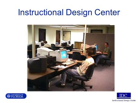 Instructional Design Center. The Instructional Design Center's mission is to provide training, technical support, and access to equipment that faculty.