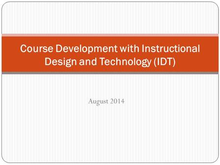 August 2014 Course Development with Instructional Design and Technology (IDT)