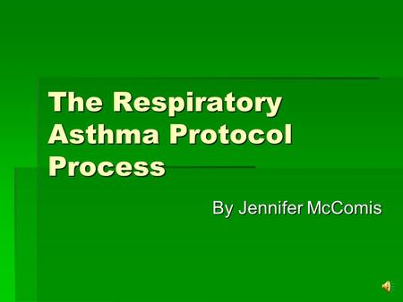 The Respiratory Asthma Protocol Process By Jennifer McComis.