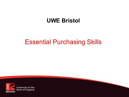UWE Bristol Essential Purchasing Skills. UWE Strategic Plan Income & Financial Sustainability Services, Processes & Organisational Coherence Management.