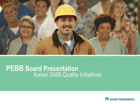 PEBB Board Presentation Kaiser 2006 Quality Initiatives.
