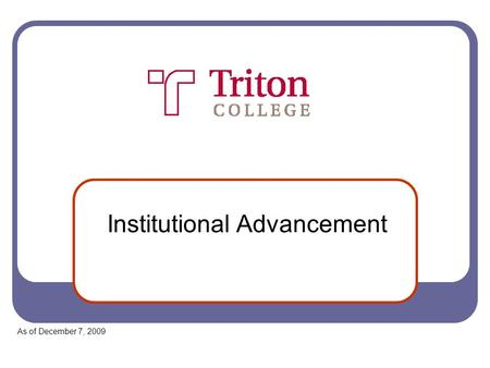 Institutional Advancement As of December 7, 2009.