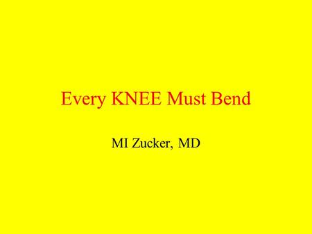 Every KNEE Must Bend MI Zucker, MD. A dr Z Lecture.