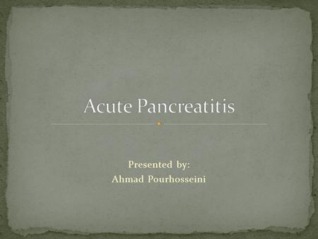 Presented by: Ahmad Pourhosseini. pancreatic duct common bile duct ampulla pancreatic enzymes TAIL BODY HEAD UNCINATE.