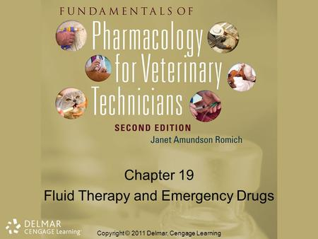 Chapter 19 Fluid Therapy and Emergency Drugs Copyright © 2011 Delmar, Cengage Learning.