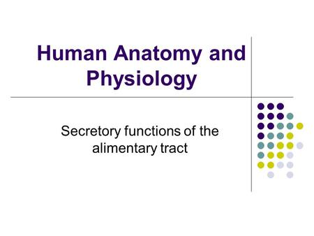 Human Anatomy and Physiology Secretory functions of the alimentary tract.