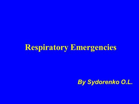Respiratory Emergencies By Sydorenko O.L.. Objectives Upon successful completion of this program, you should be able to: review the signs and symptoms.