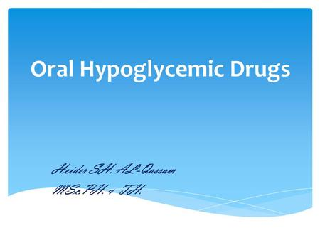 Oral Hypoglycemic Drugs Heider SH. AL-Qassam MSc.PH. & TH.