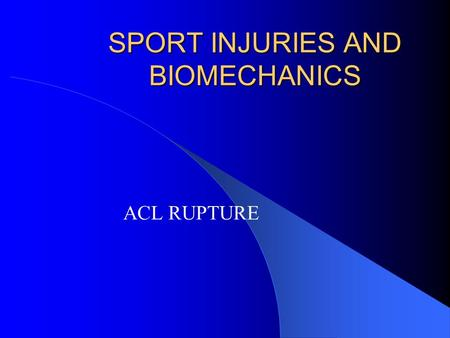 SPORT INJURIES AND BIOMECHANICS ACL RUPTURE. ANATOMY Intra capsular knee joint structure Length 38mm( 25 to 41mm) Width 10mm (7 to 12mm) Made up multiple.