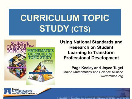 CURRICULUM TOPIC STUDY (CTS) Using National Standards and Research on Student Learning to Transform Professional Development Page Keeley and Joyce Tugel.