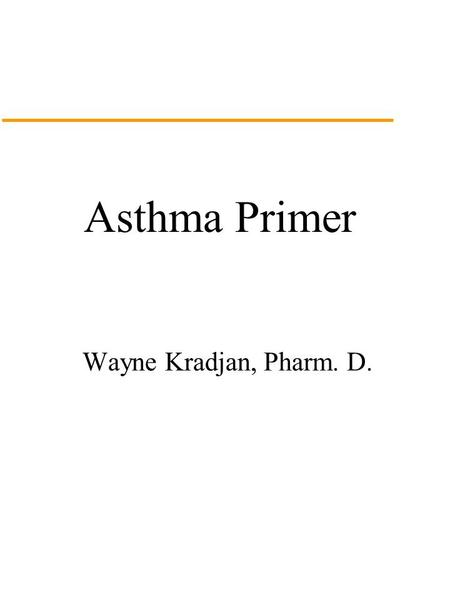 Asthma Primer Wayne Kradjan, Pharm. D.. Definition of Asthma A chronic inflammatory disorder of the airways… In susceptible individuals, this inflammation.