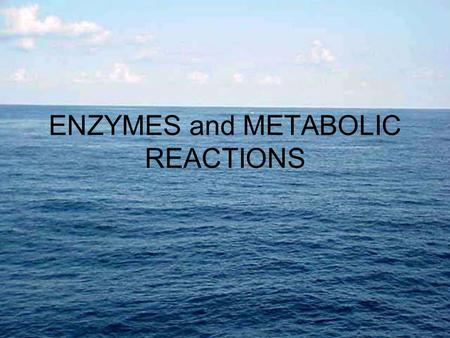 ENZYMES and METABOLIC REACTIONS. How do reactions occur in cells? –Molecules are in constant motion –Collisions between molecules allow reactions to occur.