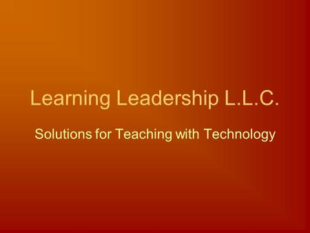 Learning Leadership L.L.C. Solutions for Teaching with Technology.