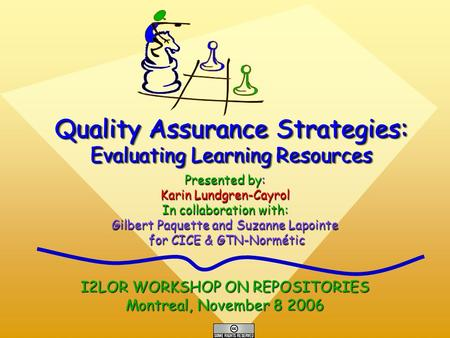 Quality Assurance Strategies: Evaluating Learning Resources Presented by: Karin Lundgren-Cayrol In collaboration with: Gilbert Paquette and Suzanne Lapointe.