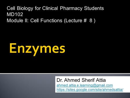 Cell Biology for Clinical Pharmacy Students MD102 Module II: Cell Functions (Lecture # 8 ) Dr. Ahmed Sherif Attia https://sites.google.com/site/ahmedsattia/