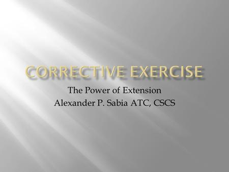 The Power of Extension Alexander P. Sabia ATC, CSCS.