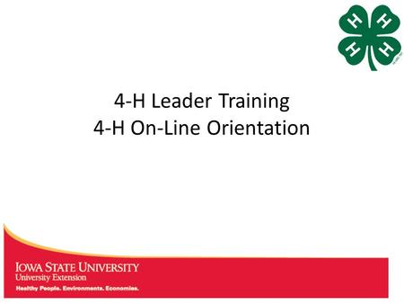 4-H Leader Training 4-H On-Line Orientation. The Basics of 4-H Online 4-H Online is located at:  There are help sheets for members,
