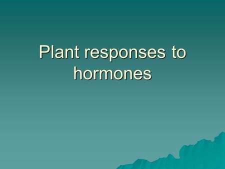 Plant responses to hormones. What the spec says….