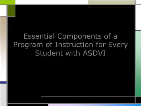 Essential Components of a Program of Instruction for Every Student with ASDVI.