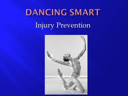 "Injury Prevention. So You Think You Can Dance AAcute Injuries- ""out of the blue"" or sudden CChronic- from repetitive stress over time ***For the."