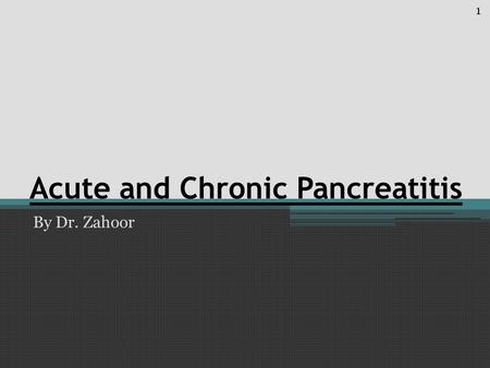 Acute and Chronic Pancreatitis By Dr. Zahoor 1. Objectives We will study 1. Pancreas – normal structure and function 2. Acute Pancreatitis – pathogenesis,