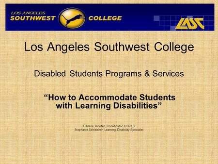 "Los Angeles Southwest College Disabled Students Programs & Services ""How to Accommodate Students with Learning Disabilities"" Darlene Wooten, Coordinator,"