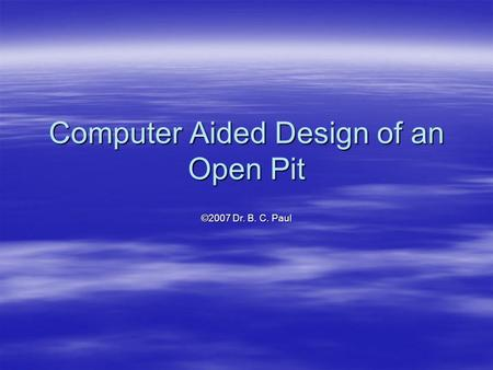 Computer Aided Design of an Open Pit ©2007 Dr. B. C. Paul.