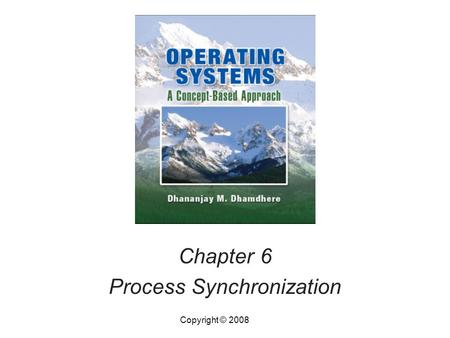 Chapter 6 Process Synchronization Copyright © 2008.