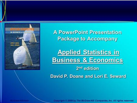 A PowerPoint Presentation Package to Accompany Applied Statistics in Business & Economics 2nd edition David P. Doane and Lori E. Seward McGraw-Hill/Irwin.