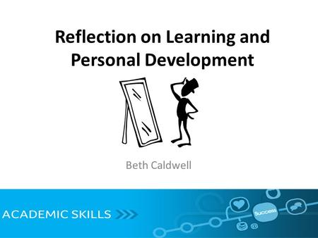 Reflection on Learning and Personal Development Beth Caldwell.