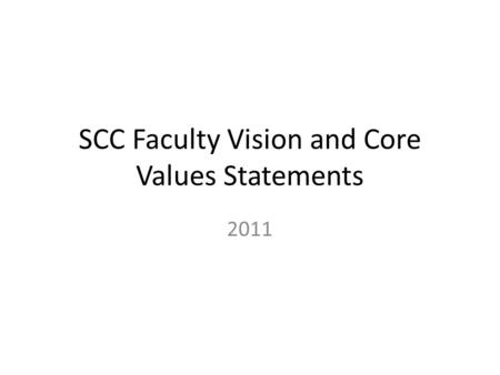 SCC Faculty Vision and Core Values Statements 2011.