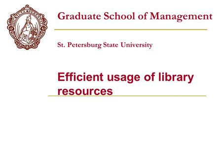 Graduate School of Management St. Petersburg State University Efficient usage of library resources.