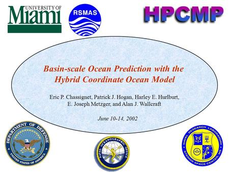 Basin-scale Ocean Prediction with the Hybrid Coordinate Ocean Model Eric P. Chassignet, Patrick J. Hogan, Harley E. Hurlburt, E. Joseph Metzger, and Alan.
