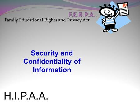 Family Educational Rights and Privacy Act Security and Confidentiality of Information H.I.P.A.A. Health Insurance Portability and Accountability Act Certified.