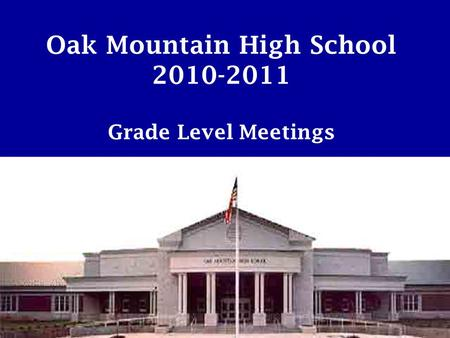 Oak Mountain High School 2010-2011 Grade Level Meetings.