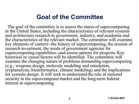 © Gordon Bell 1 Goal of the Committee The goal of the committee is to assess the status of supercomputing in the United States, including the characteristics.
