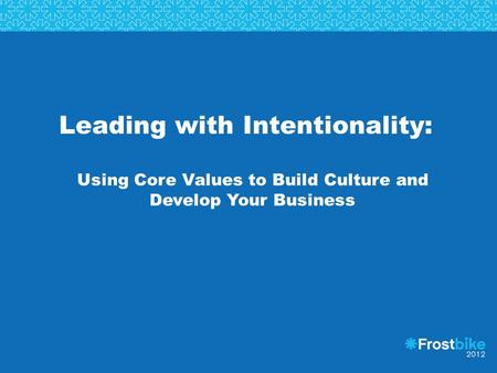 Leading with Intentionality: Using Core Values to Build Culture and Develop Your Business.